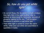 so how do you get white light