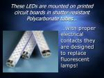 these leds are mounted on printed circuit boards in shatter resistant polycarbonate tubes
