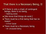 that there is a necessary being ii