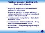 practical means of dealing with radioactive waste