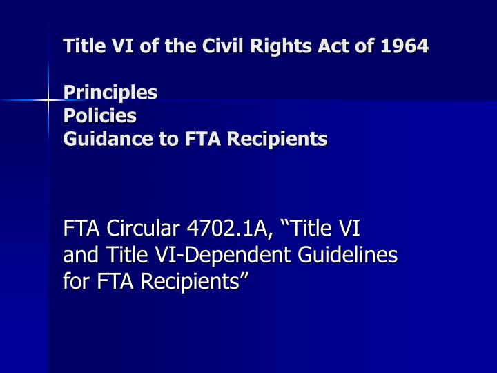 title vi of the civil rights act of 1964 principles policies guidance to fta recipients n.