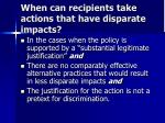 when can recipients take actions that have disparate impacts