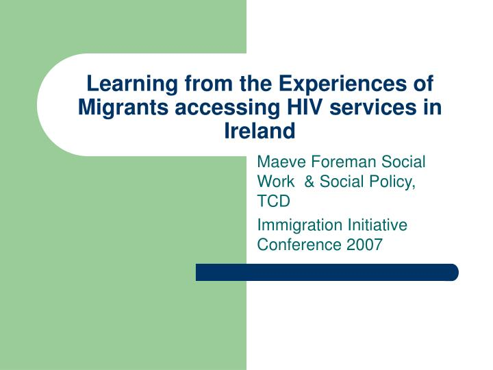 learning from the experiences of migrants accessing hiv services in ireland n.