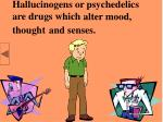 hallucinogens or psychedelics are drugs which