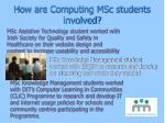 how are computing msc students involved