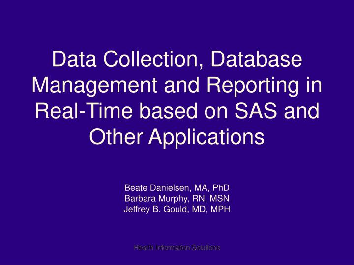data collection database management and reporting in real time based on sas and other applications n.