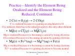 practice identify the element being oxidized and the element being reduced continued