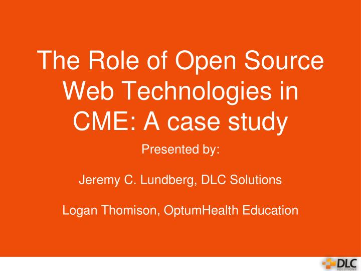 the role of open source web technologies in cme a case study n.
