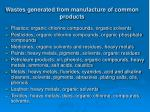 wastes generated from manufacture of common products