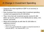 a change in investment spending
