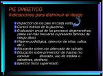 pie diabetico indicaciones para disminuir el riesgo