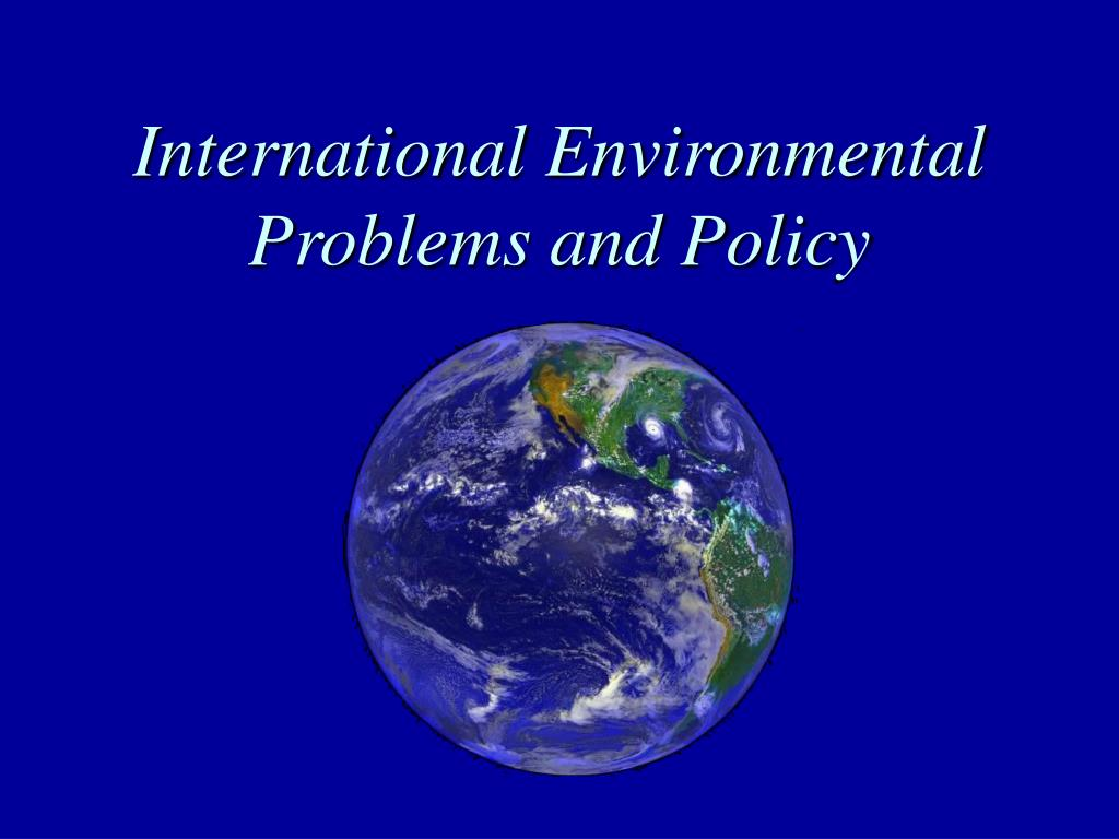 international environmental problems and policy l.