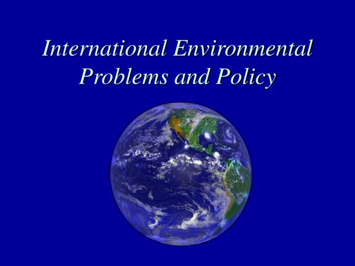 International environmental problems and policy
