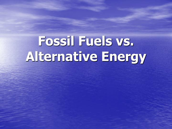 fossil fuels vs alternative energy n.