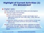 highlight of current activities 2 jtc broadcast