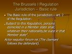 the brussels i regulation jurisdiction basic rule