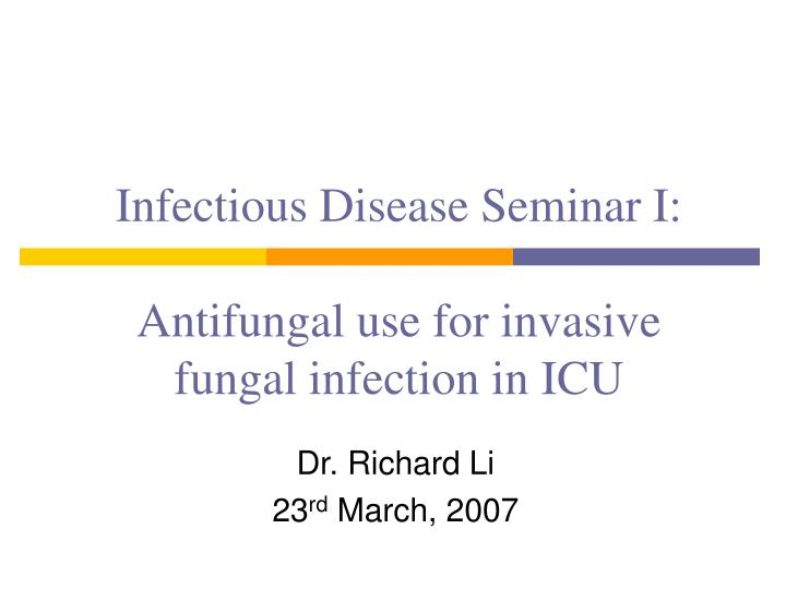 infectious disease seminar i antifungal use for invasive fungal infection in icu n.