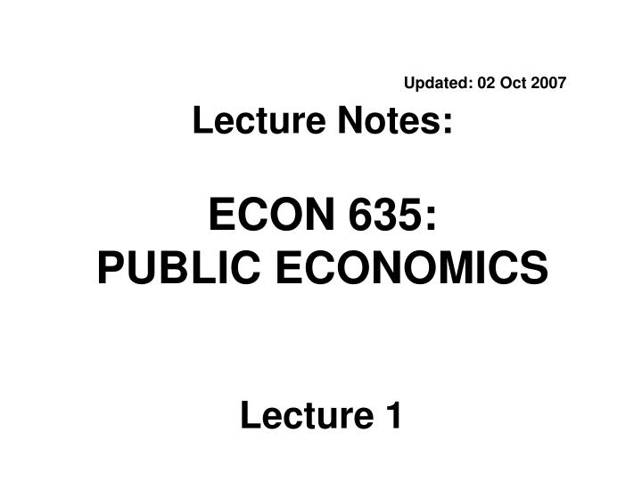 updated 02 oct 2007 lecture notes econ 635 public economics lecture 1 n.
