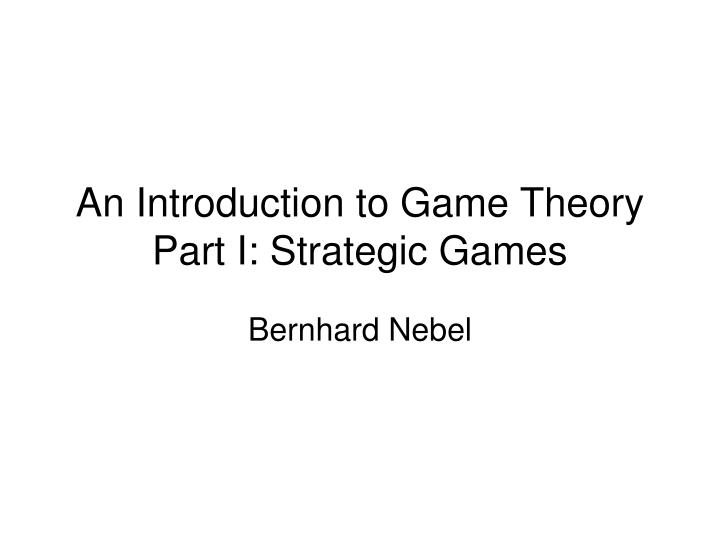 an introduction to game theory part i strategic games n.