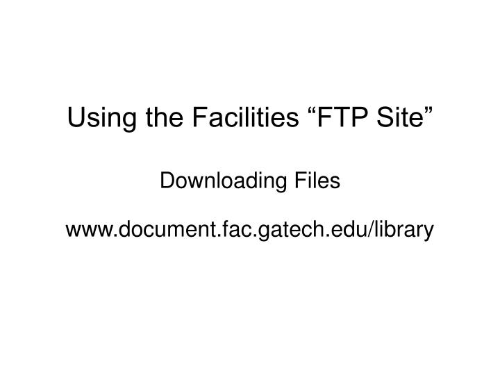 using the facilities ftp site downloading files n.