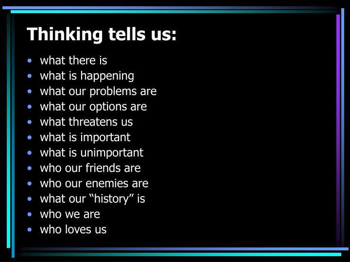 Thinking tells us:
