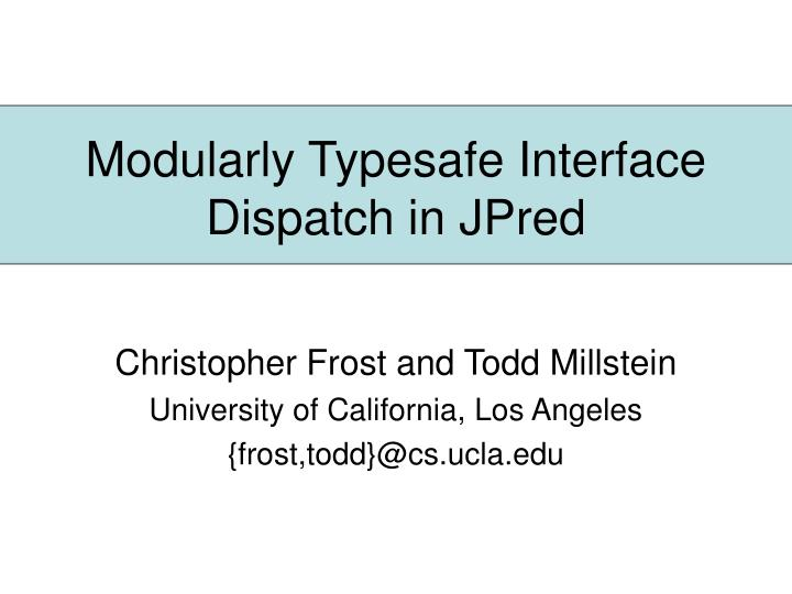 modularly typesafe interface dispatch in jpred n.