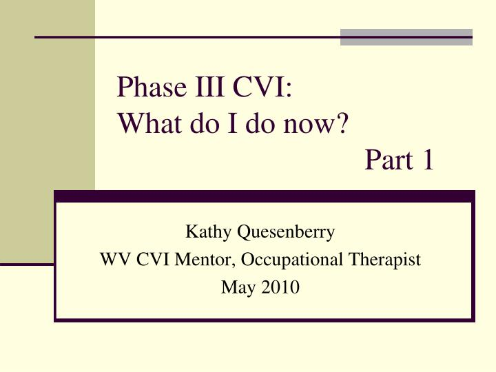 phase iii cvi what do i do now part 1 n.
