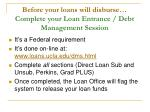 before your loans will disburse complete your loan entrance debt management session