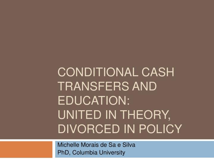 conditional cash transfers and education united in theory divorced in policy n.