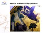 mystical experience or psychosis
