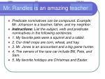mr randles is an amazing teacher