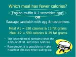 which meal has fewer calories