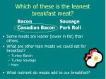 which of these is the leanest breakfast meat