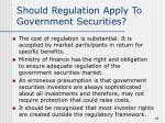 should regulation apply to government securities