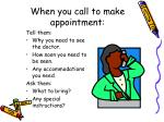 when you call to make appointment