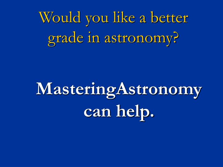 would you like a better grade in astronomy n.