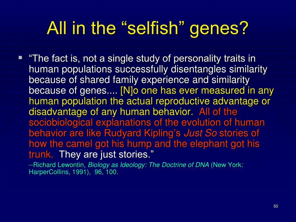"All in the ""selfish"" genes?"
