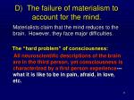d the failure of materialism to account for the mind