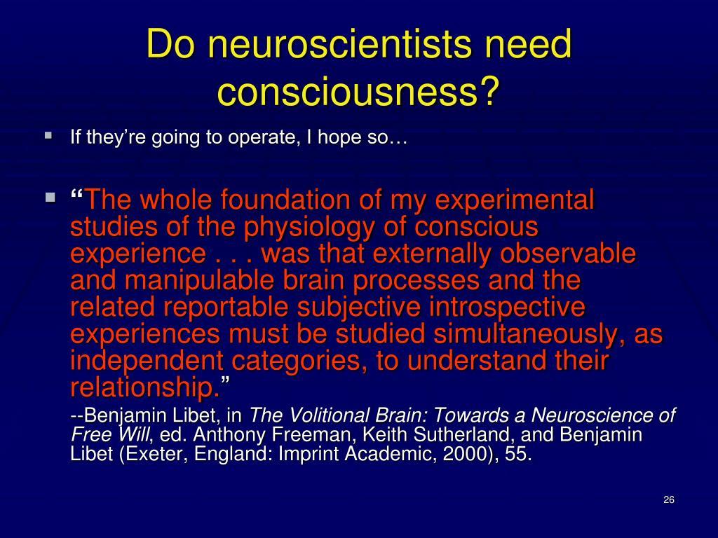 Do neuroscientists need consciousness?