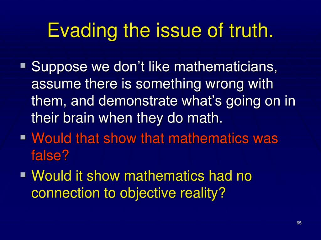 Evading the issue of truth.