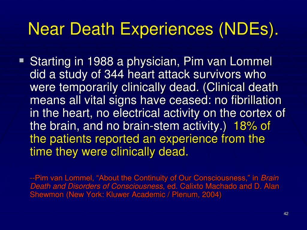 Near Death Experiences (NDEs).