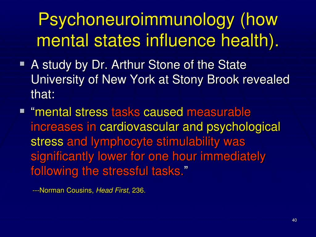 Psychoneuroimmunology (how mental states influence health).