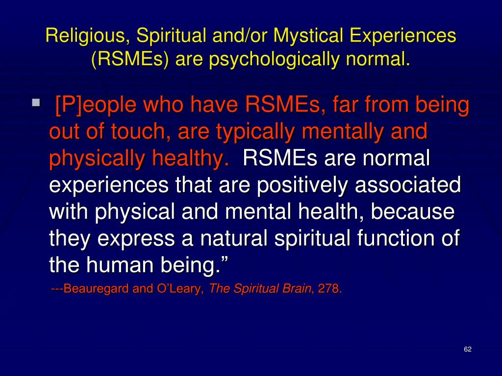 Religious, Spiritual and/or Mystical Experiences (RSMEs) are psychologically normal.
