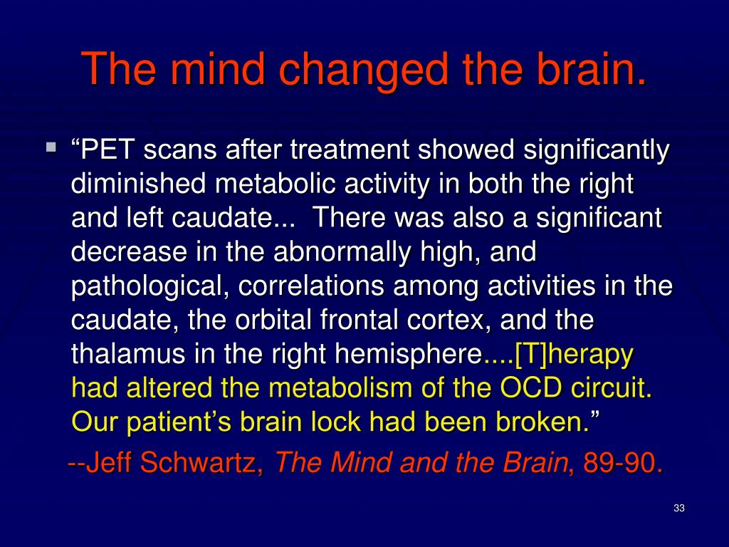 The mind changed the brain.