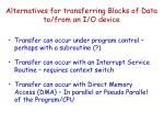 alternatives for transferring blocks of data to from an i o device