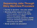 sequencing jobs through many machines processes
