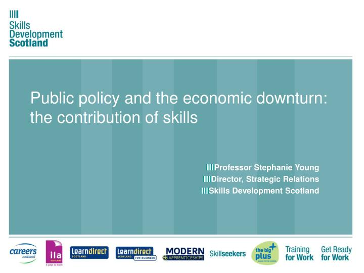 public policy and the economic downturn the contribution of skills n.