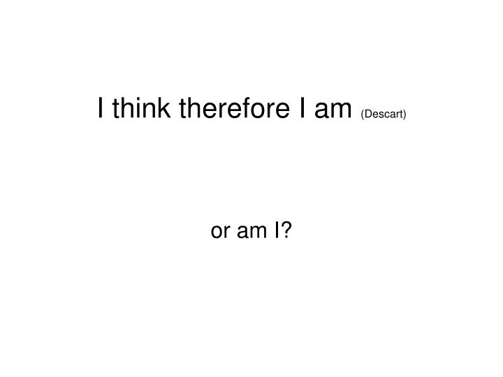 i think therefore i am descart n.