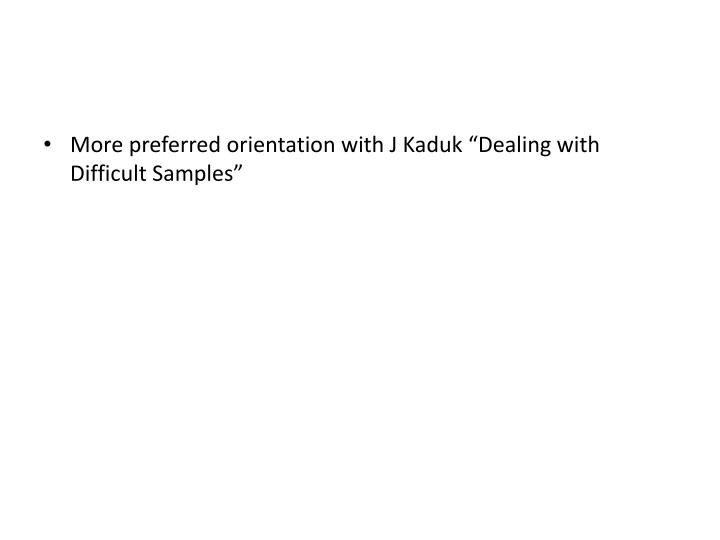 """More preferred orientation with J Kaduk """"Dealing with Difficult Samples"""""""