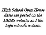 high school open house dates are posted on the drms website and the high school s website